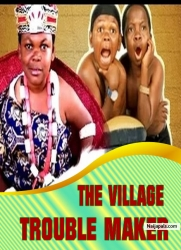 THE VILLAGE TROUBLE MAKER