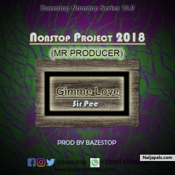 Bazestop N.S 10.0 - Gimme Love (Prod. By Bazestop) by Sir Pee