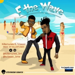 F the Wave by Killertunes ft. T-Classic (Prod. Killertunes)