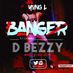 banger by yung l ft d bezzy