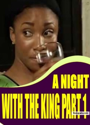 A NIGHT WITH THE KING PART 1