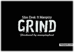 Grind by Slim Drek feat Manpizy