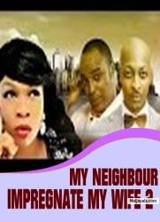 MY NEIGHBOUR IMPREGNATE MY WIFE 2