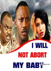 I WILL NOT ABORT MY BABY
