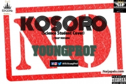 NEW MUSIC: KOSORO- YoungProf (Science Student Cover (Trap Version) Advice) by YoungProf