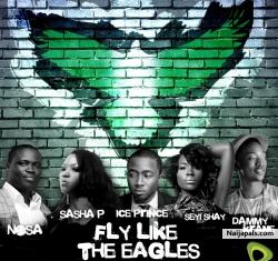 Fly Like The Eagles by Ice Prince, Nosa, Sasha P, Dammy Krane & Seyi Shay