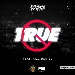 True by Mayorkun ft. Kizz Daniel