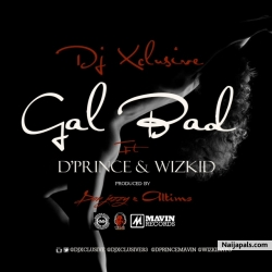 Gal Bad by DJ Xclusive ft. D'Prince & Wizkid