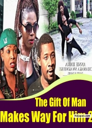 The Gift Of Man Makes Way For Him 2