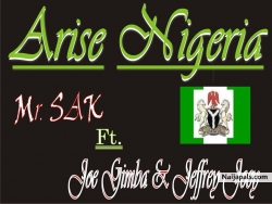 Arise Nigeria by Mr. SAK Ft. Jeffrey Joey & Joseph Gimba
