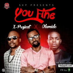 You Fine by X-project ft. Olamide