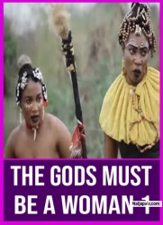 THE GODS MUST BE A WOMAN 1