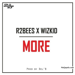 More by R2Bees  X Wizkid