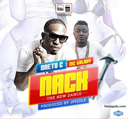Nack by Naeto C Ft MC Galaxy (Prod By JPizzle)