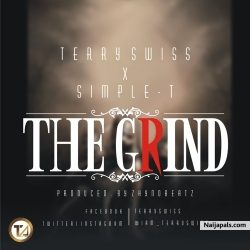 Mp3 Premier : Terry Swiss Ft. Simple-T - The Grind (Prod. By ZhynoBeatz) by Terry Swiss