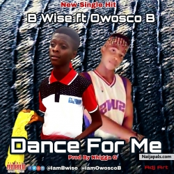 Dance For Me by B wise ft Owosco B