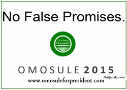 No false Promises here. Join the movement for Change today at http://www.omosuleforpresident.com
