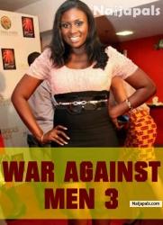 War Against Men Part 3