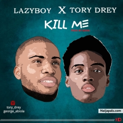 Kill Me by Lazyboy ft, Tori Drey