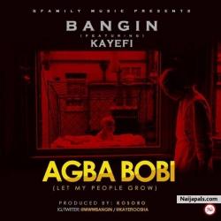 Bangin by Agba Bobi ft. Kayefi