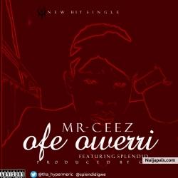mr_ceez-ofe owerri ft splendid by mr-ceez