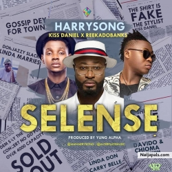 Selense by Harrysong Ft Kiss Daniel & Reekado Banks