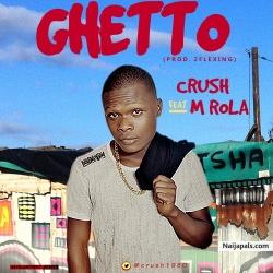 Ghetto (prod. 2Flexing) by Crush (@crush1960) ft. M Rola x Wizkid