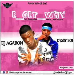 E Get why Ft Dessy Boi by Dj Agabon