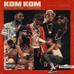 Kom Kom ft. King Perry & Patoranking by Timaya