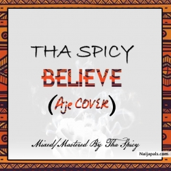 Believe (Aje Cover) by Tha Spicy