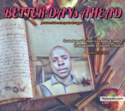 BETTER DAYS AHEAD( beat by divisionary music) by Presidoe chidoe a.k.a pastor de rapper