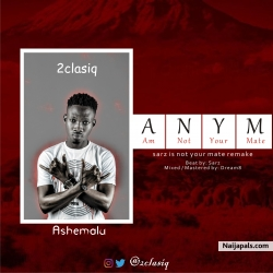 ANYM (Am Not Your Mate) Sarz Cover by 2clasiq Ashemalu