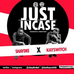 Just Incase by Shaydee x KaySwitch