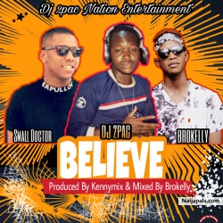 Believe by Dj 2pac ft Small Doctor x Brokelly