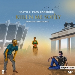 Kill'N Me Softly by Naeto C Ft. Sarkodie