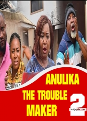 ANULIKA THE TROUBLE MAKER 2
