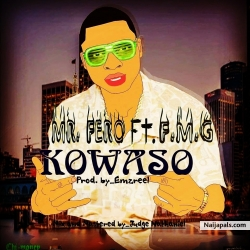 KOWASO by MR. FERO ft. F.M.G