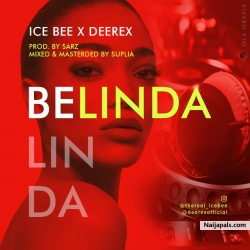 Belinda (Prod by Sarz and Mixed and Mastered by Suplia) by Ice Bee x DeeRex