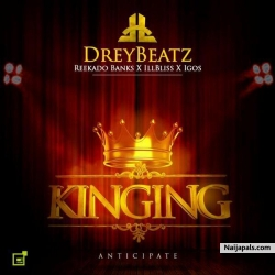 Kinging by Drey Beatz Ft. Reekado Banks, illBliss & Igos