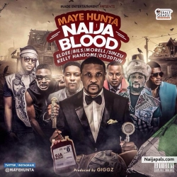 Naija Blood by Maye Hunta ft Eldee, Bils, Morell, Sinzu, Kelly Hansome & DO2DTUN