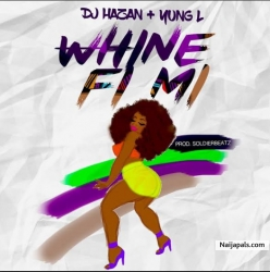 Whine Fi Mi by DJ Hazan Ft. Yung L