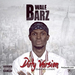 DIRTY VERSION(wizkid baba nla cover) by WALEBARZ