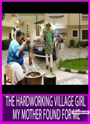 THE HARDWORKING VILLAGE GIRL MY MOTHER FOUND FOR ME