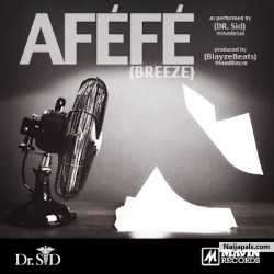 Afefe by Dr. Sid. ft. Wande Coal, Tiwa Savage, Don Jazzy