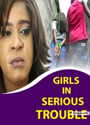 GIRLS IN SERIOUS TROUBLE