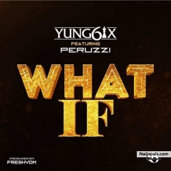 What If by Yung6ix Ft. Peruzzi