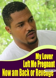 My Lover Left Me Pregnant Now am Back or Revenge