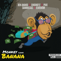Monkey Leave Banana by BO Entertainment ft. Ben Anansi, Pixie, Chidokeyz, Sammiecolt & Elveektor