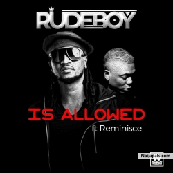 Is Allowed by Rudeboy Ft. Reminisce