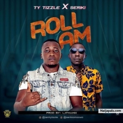 Roll Am by TY Tizzle Featuring Seriki